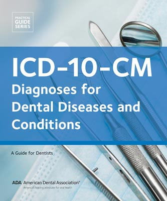 ADA ICD-10-CM: Diagnoses for Dental Diseases and Conditions
